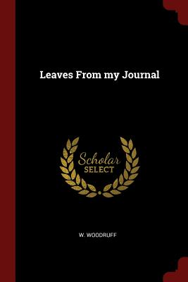 Leaves from My Journal - Woodruff, W