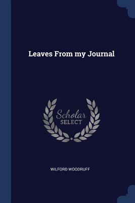 Leaves from My Journal - Woodruff, Wilford