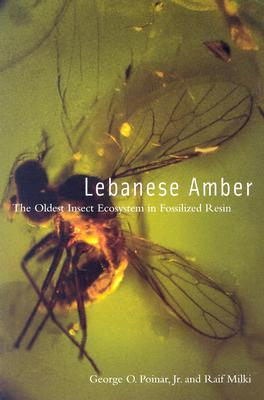 Lebanese Amber: The Oldest Insect Ecosystem in Fossilized Resin - Poinar, George O, Jr., and Milki, Raif