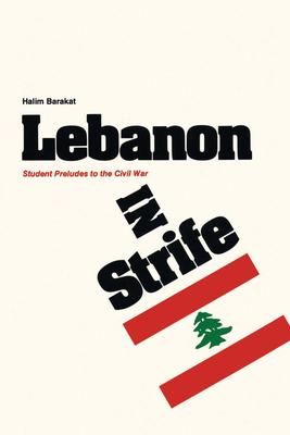 Lebanon in Strife: Student Preludes to the Civil War - Barakat, Halim