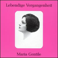 Lebendige Vergengenheit: Maria Gentile - Alessandro Granda (vocals); Aristide Baracchi (vocals); Carlo Galeffi (vocals); Dino Borgioili (vocals);...