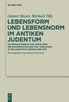 Lebensform Und Lebensnorm Im Antiken Judentum - Mayer Schumann, Gunter Daniel