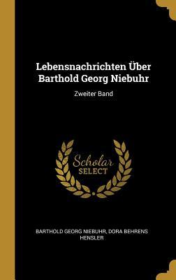 Lebensnachrichten Uber Barthold Georg Niebuhr: Zweiter Band - Niebuhr, Barthold Georg, and Hensler, Dora Behrens