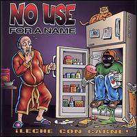 Leche Con Carne - No Use for a Name