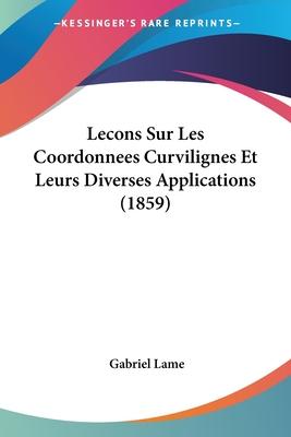 Lecons Sur Les Coordonnees Curvilignes Et Leurs Diverses Applications (1859) - Lame, Gabriel