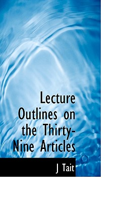 Lecture Outlines on the Thirty-Nine Articles - Tait, J