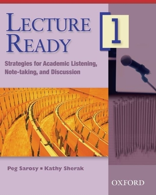 Lecture Ready 1: Strategies for Academic Listening, Note-Taking, and Discussion - Sarosy, Peg, and Sherak, Kathy