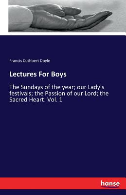 Lectures for Boys - Doyle, Francis Cuthbert