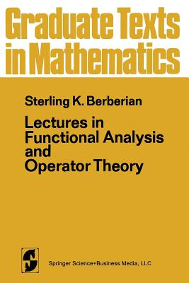 Lectures in Functional Analysis and Operator Theory - Berberian, S K