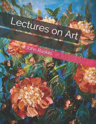 Lectures on Art - Ruskin, John