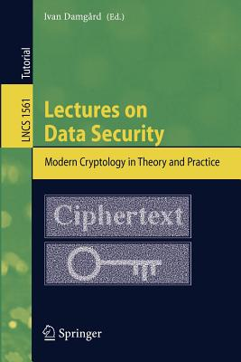 Lectures on Data Security: Modern Cryptology in Theory and Practice - Damgard, Ivan (Editor)
