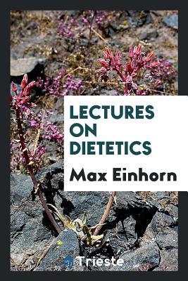 Lectures on Dietetics - Einhorn, Max