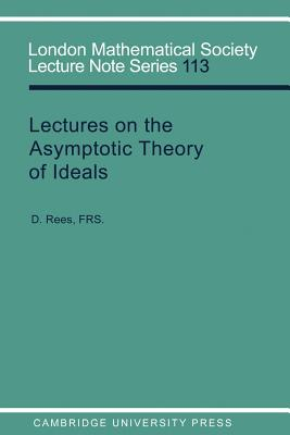 Lectures on the Asymptotic Theory of Ideals - Rees, D, and Cassels, J W S (Editor), and Hitchin, N J (Editor)