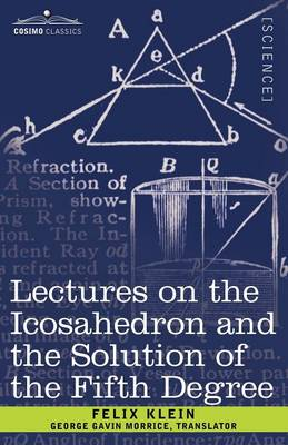 Lectures on the Icosahedron and the Solution of the Fifth Degree - Klein, Felix, and Morrice, George Gavin (Translated by)