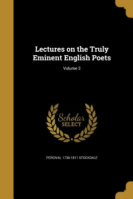 Lectures on the Truly Eminent English Poets; Volume 2 - Stockdale, Percival 1736-1811