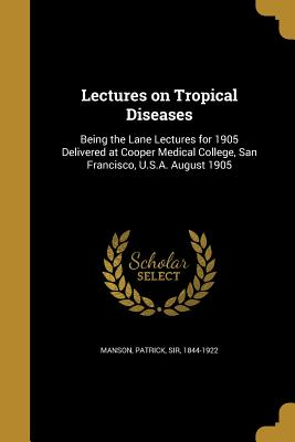 Lectures on Tropical Diseases - Manson, Patrick Sir (Creator)