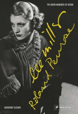 Lee Miller and Roland Penrose: The Green Memories of Desire - Slusher, Katherine