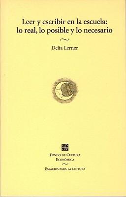Leer y Escribir En La Escuela: Lo Real, Lo Posible y Lo Necesario - Lerner, Delia