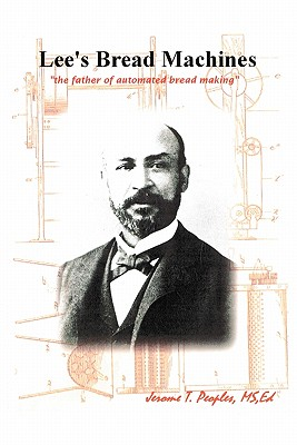 Lee's Bread Machines: The father of automated bread making - Peoples, Jerome T