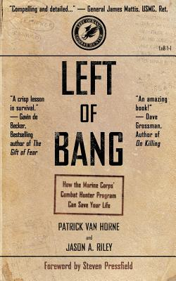 Left of Bang: How the Marine Corps' Combat Hunter Program Can Save Your Life - Van Horne, Patrick, and Riley, Jason A, and Steven, Pressfield (Foreword by)