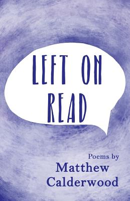 Left on Read: Poems by Matthew Calderwood - Calderwood, Matthew