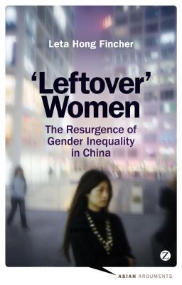 Leftover Women: The Resurgence of Gender Inequality in China - Fincher, Leta Hong