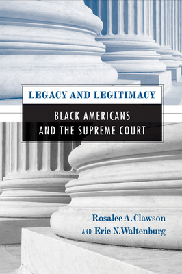 Legacy and Legitimacy: Black Americans and the Supreme Court - Clawson, Rosalee, and Waltenburg, Eric
