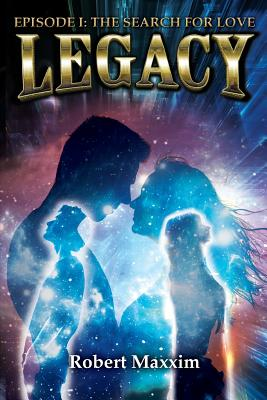 Legacy: Episode I: The Search for Love - Maxxim, Robert