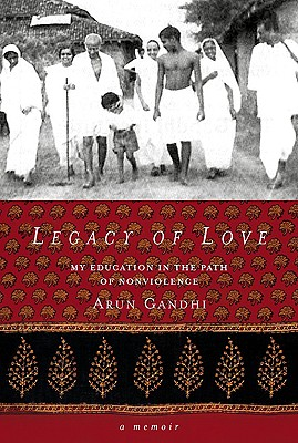 Legacy of Love: My Education in the Path of Nonviolence - Gandhi, Arun