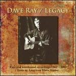 Legacy: Rare and Unreleased Recordings, 1962-2002 - Dave Ray