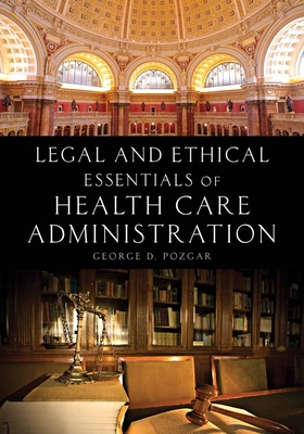 Legal and Ethical Essentials of Health Care Administration - Pozgar, George D