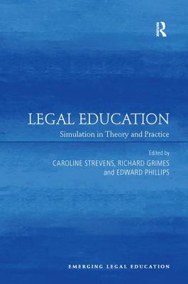 Legal Education: Simulation in Theory and Practice - Strevens, Caroline (Editor), and Grimes, Richard (Editor), and Phillips, Edward (Editor)