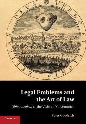 Legal Emblems and the Art of Law: Obiter Depicta as the Vision of Governance - Goodrich, Peter