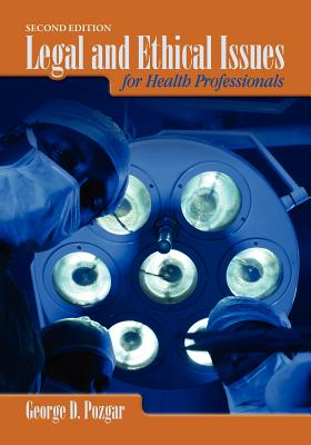 Legal & Ethical Issues for Health Professionals 2e - Pozgar, George D, MBA, CHE, and Santucci, Nina, and Pinnella, John W