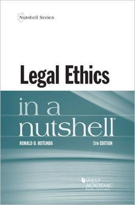 Legal Ethics in a Nutshell - Rotunda, Ronald