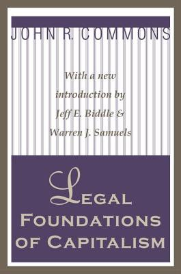 Legal Foundations of Capitalism - Commons, John R. (Editor)