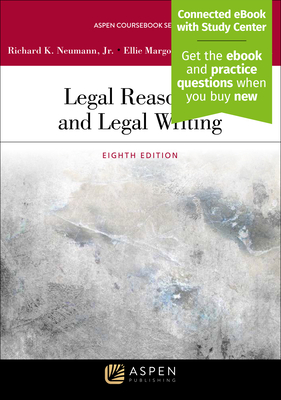 Legal Reasoning and Legal Writing - Neumann Jr Richard K, and Margolis, Ellie, and Stanchi, Kathryn M