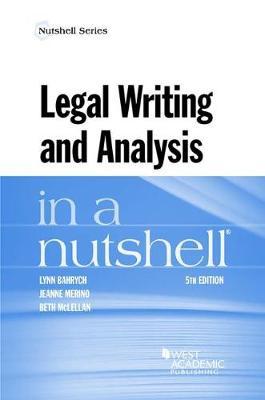 Legal Writing and Analysis in a Nutshell - Bahrych, Lynn, and Merino, Jeanne, and McLellan, Beth