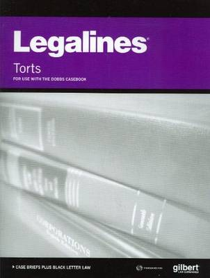 Legalines on Torts, 6th, Keyed to Dobbs - Gilbert Law Publishing (Creator)