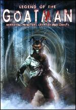 Legend of the Goatman: Horrifying Monsters, Cryptids and Ghosts