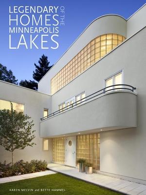 Legendary Homes of the Minneapolis Lakes - Hammel, Bette, and Melvin, Karen (Photographer)