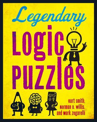 Legendary Logic Puzzles - Smith, Kurt, and Willis, Norman D, and Zegarelli, Mark