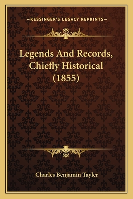 Legends and Records, Chiefly Historical (1855) - Tayler, Charles Benjamin