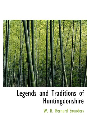 Legends and Traditions of Huntingdonshire - Saunders, W H Bernard