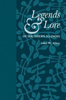 Legends & Lore of Southern Illinois - Allen, John W