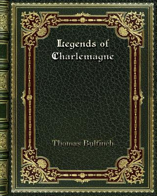 Legends of Charlemagne - Bulfinch, Thomas