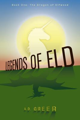 Legends of Eld: The Dragon of Elfwood - Greer, A D
