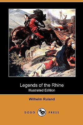 Legends of the Rhine (Illustrated Edition) (Dodo Press) - Ruland, Wilhelm