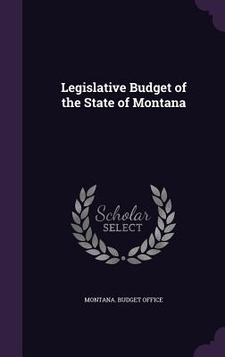 Legislative Budget of the State of Montana - Montana Budget Office (Creator)