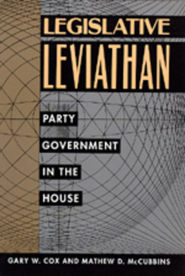 Legislative Leviathan: Party Government in the House - McCubbins, Mathew D, and Cox, Gary W